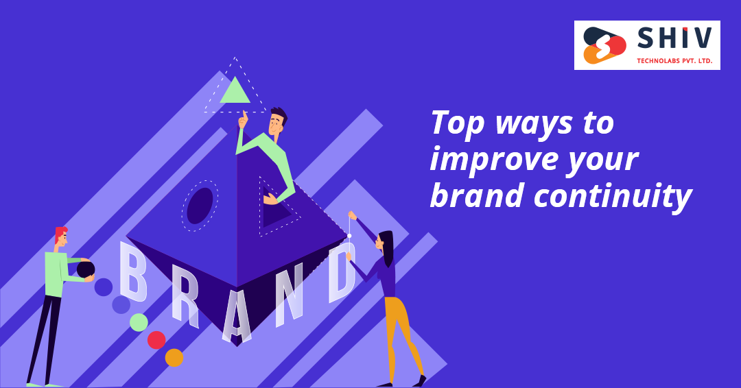 Top ways to Improve your Brand Continuity