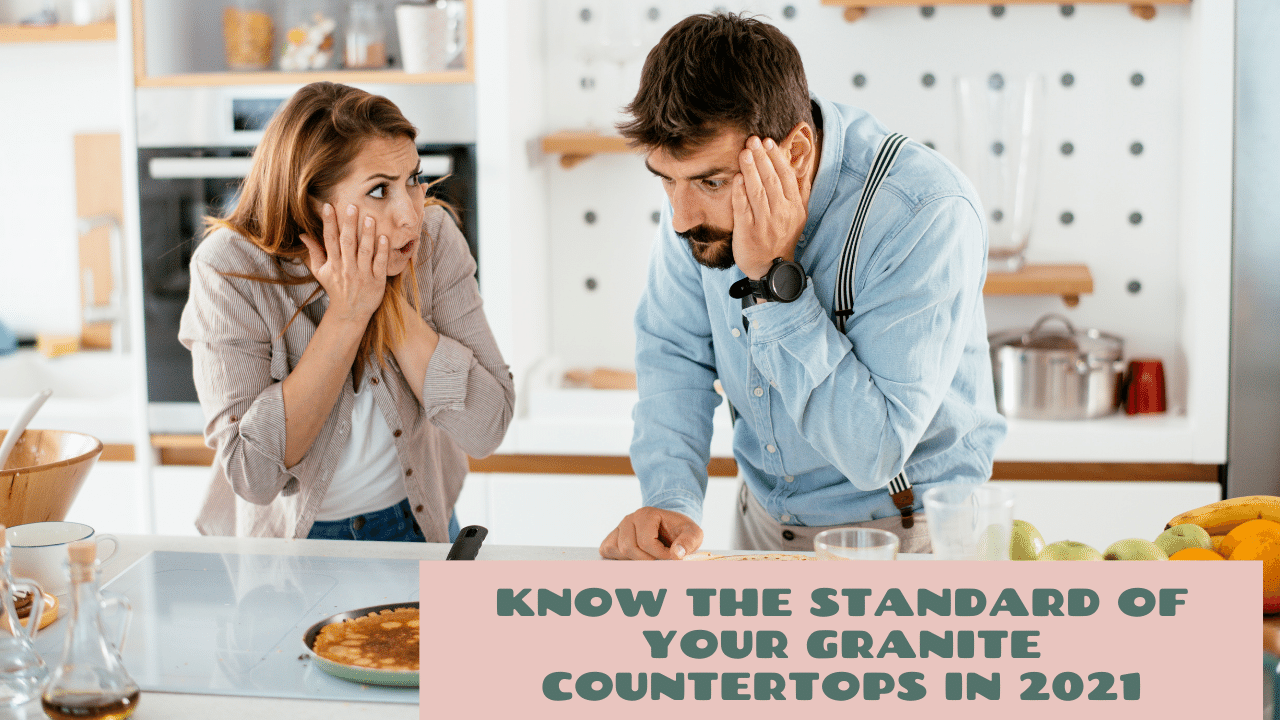 Know the standard of Your Granite countertops in 2021