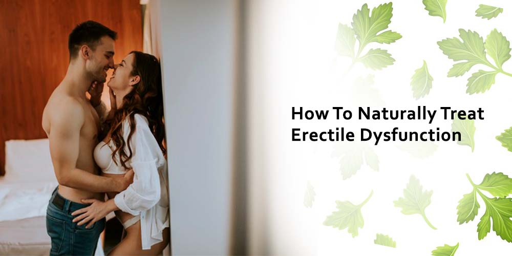 How To Naturally Treat Erectile Dysfunction